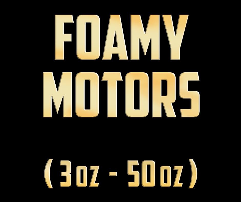 Foamy Motors (3oz - 50oz)